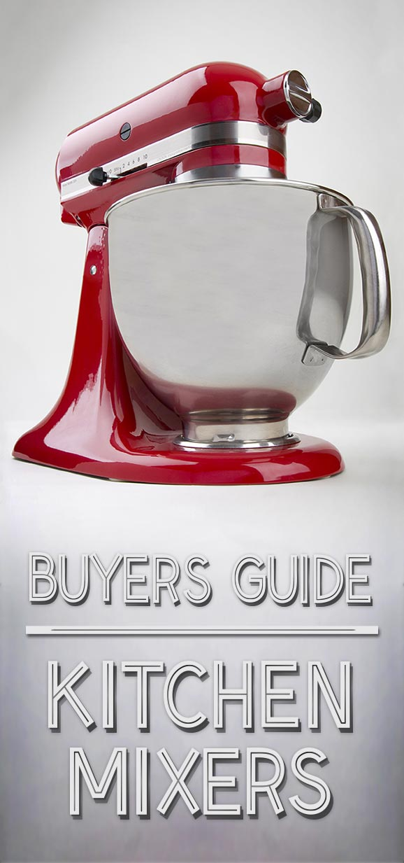 Kitchen Mixers Buyer's Guide